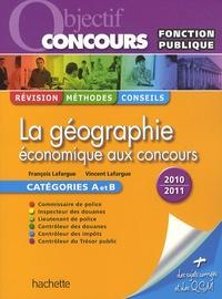 François Lafargue et Vincent Lafargue - La géographie économique aux concours - Catégorie A et B.