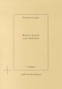 François Lagarde - Brion Gysin sans légendes.