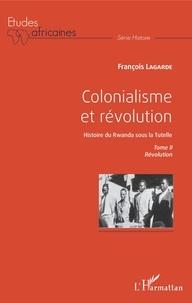 François Lagarde - Colonialisme et révolution, Histoire du Rwanda sous la Tutelle - Tome 2, Révolution.