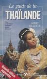 François Lagirarde et Marc Villette - Le guide de la Thaïlande - Tout ce qu'il faut connaître, visiter, découvrir.