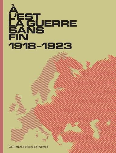 François Lagrange et Christophe Bertrand - A l'Est, la guerre sans fin - 1918-1923.