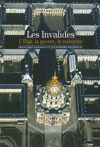 François Lagrange et Jean-Pierre Reverseau - Les Invalides - L'Etat, la Guerre, la Mémoire.