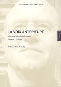 François Lallier - La voix antérieure - Baudelaire, Poe, Mallarmé, Rimbaud.