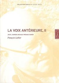 François Lallier - La voix antérieure - Tome 2, Jouve, Jourdan, Michaux, Frénaud, Munier.