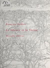 François Lallier - Le silence et la vision. précédé de Tissu du temps.
