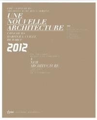 François Lamarre - Une nouvelle architecture - EDF / Concours architecture bas carbone : cinq années de recherche et d'innovation (2008-2012).