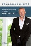 François Lambert - Entrepreneurship is hard. Deal with it..