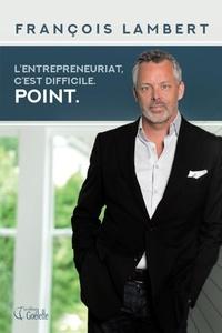 François Lambert - L'entrepreneuriat, c'est difficile. Point..