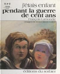 François Lamondie et Jean-Claude Luton - J'étais enfant pendant la guerre de Cent ans.