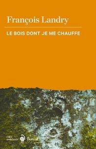 Francois Landry - Le Bois dont je me chauffe.