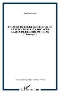 François Lantz - Chemins de fer et perception de l'espace dans les provinces arabes de l'empire ottoman (1890-1914).
