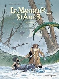 François Lapierre et Patrick Boutin-Gagné - Le mangeur d'âmes Tome 1 : Le gardien.
