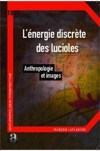 François Laplantine - L'énergie discrète des lucioles - Anthropologie et images.