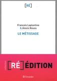 François Laplantine et Alexis Nouss - Le métissage - Un exposé pour comprendre, un essai pour réfléchir.