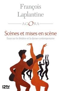 François Laplantine - Scènes et mise en scène - Essai sur le théâtre et la danse contemporaine.