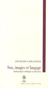 François Laplantine - Son, image, langage - Anthropologie esthétique et subversion.