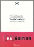 François Laplantine - Transatlantique - Entre Europe et Amériques latines.