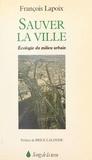 François Lapoix et Brice Lalonde - Sauver la ville : écologie du milieu urbain.