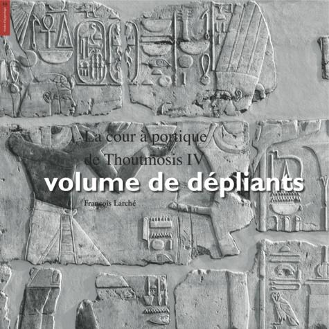 La cour à portique de Thoutmosis IV, volume de dépliants. La cour à portique de Thoutmosis IV, dépliants