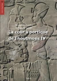 François Larché et Bernadette Letellier - La cour à portique de Thoutmosis IV, volume de textes - La cour à portique de Thoutmosis IV, textes.