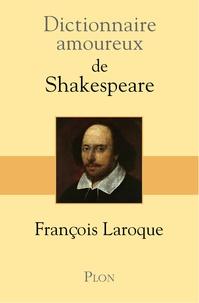 François Laroque - Dictionnaire amoureux de Shakespeare.