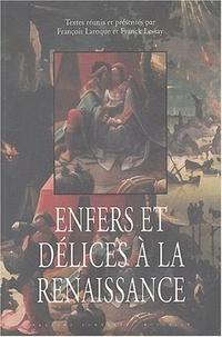 François Laroque et Franck Lessay - Enfers et délices à la Renaissance.