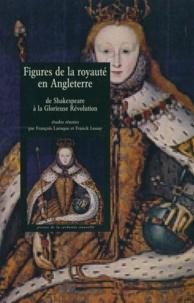 François Laroque et Franck Lessay - Figures de la royauté en Angleterre - De Shakespeare à la Glorieuse Révolution.