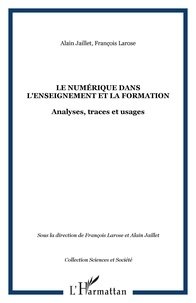 François Larose et Alain Jaillet - Le numérique dans l'enseignement et la formation - Analyses, traces et usages.