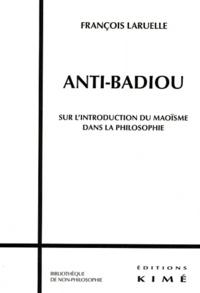 François Laruelle - Anti-Badiou - Sur l'introduction du maoïsme dans la philosophie.