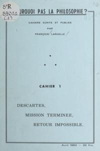 François Laruelle - Descartes, mission terminée, retour impossible.