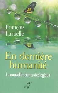 François Laruelle - En dernière-humanité - La nouvelle science écologique.