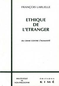 François Laruelle - ETHIQUE DE L'ETRANGER. - Du crime contre l'humanité.