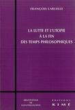 François Laruelle - La lutte et l'utopie à la fin des temps philosophiques.