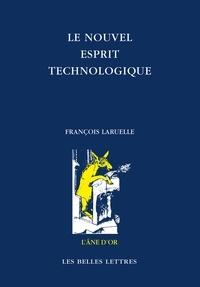 François Laruelle - Le nouvel esprit technologique.