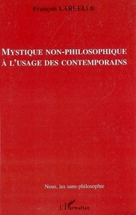 François Laruelle - Mystique non-philosophique à l'usage des contemporains.