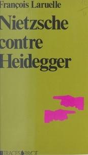 François Laruelle - Nietzsche contre Heidegger - Thèses pour une politique nietzschéenne.