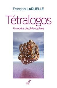 François Laruelle - Tétralogos - Un opéra de philosophies.