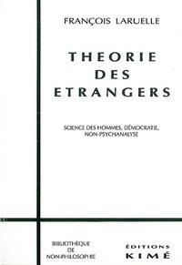 François Laruelle - Théorie des étrangers - Science des hommes, démocratie, non-psychanalyse.