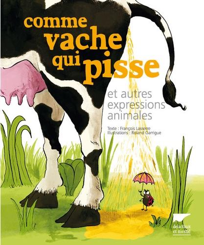 François Lasserre - Comme vache qui pisse et autres expressions animales.