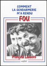 François Lasserre - Comment la gendarmerie m'a rendu fou.