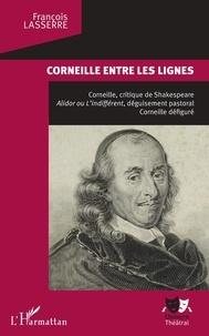 François Lasserre - Corneille entre les lignes - Corneille, critique de Shakespeare.