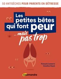 François Lasserre et Candice Hayat - Les petites bêtes qui font peur... mais pas trop.