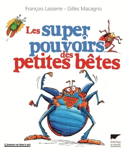 François Lasserre et Gilles Macagno - Les super pouvoirs des petites bêtes.