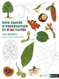François Lasserre et Isabelle Simler - Mon cahier d'observation et d'activités - Les arbres.