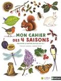 François Lasserre et Isabelle Simler - Mon cahier des 4 saisons - Découvre la nature autour de toi !.