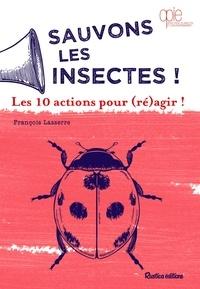 François Lasserre - Sauvons les insectes ! - Les 10 actions pour (ré)agir !.
