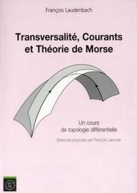 François Laudenbach - Transversalité, Courants et Théorie de Morse - Un cours de topologie différentielle.