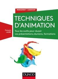 François Laure - Techniques d'animation - Tous les outils pour réussir vos présentations, réunions, formations.