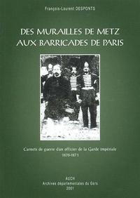 François-Laurent Desponts - Des murailles de Metz aux barricades de Paris. - Carnets de guerre d'un officier de la Garde impériale 1870-1871.