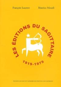 François Laurent et Béatrice Mousli - Les Editions du Sagittaire 1919-1979.
